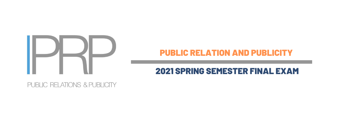 DEPT. OF PUBLIC RELATIONS AND PUBLICITY - 2020-2021 ACADEMIC YEAR SPRING SEMESTER FINAL EXAM SCHEDULE